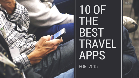 10 of the best travel apps for 2015 Health and Travel Insurance blog post