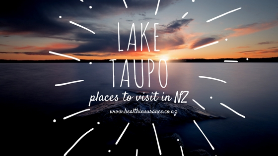 Lake Taupo blog about places to visit in New Zealand